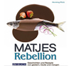 Matjes Rebellion: Past, Present and Future Stories & Recipes